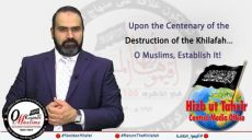 Upon the Centenary of the Destruction of the Khilafah ...  O Muslims, Establish It!