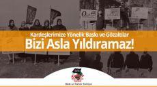 Kardeşlerimize Yönelik Baskı ve Gözaltılar Bizi Asla Yıldıramaz!
