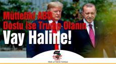 Müttefiki ABD, Dostu ise Trump Olanın Vay Haline